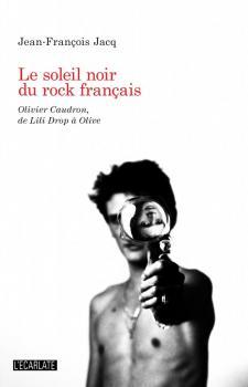 Le soleil noir du rock français : Olivier Caudron de Lili Drop à Olive - 2012