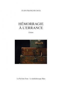 Hémorragie à l'errance - Genèse - Jean-François Jacq - La Nef des Fous